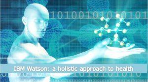 IBM Watson: a holistic approach to health