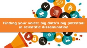 Finding your voice: big data's big potential in scientific dissemination
