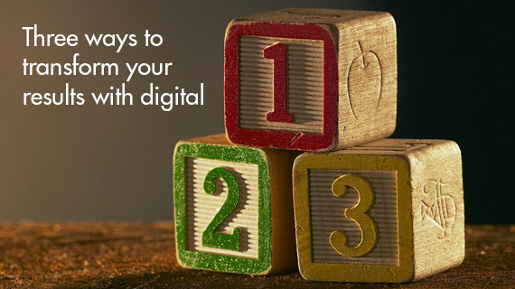 Three ways to transform your results with digital