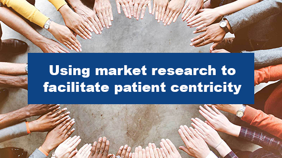 Using market research to facilitate patient centricity