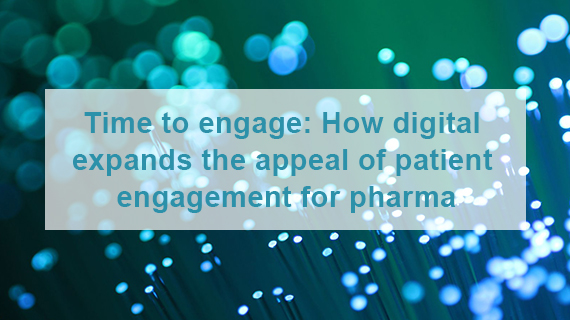 Time to engage: How digital expands the appeal of patient engagement for pharma