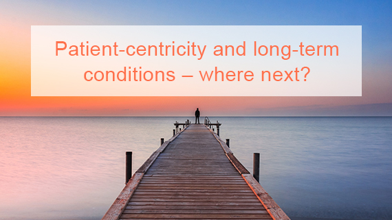 Patient-centricity and long-term conditions – where next?
