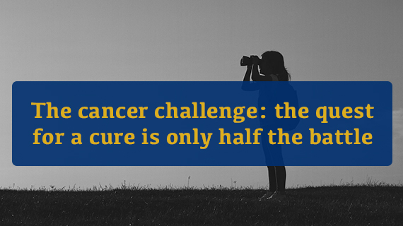 The cancer challenge: the quest for a cure is only half the battle
