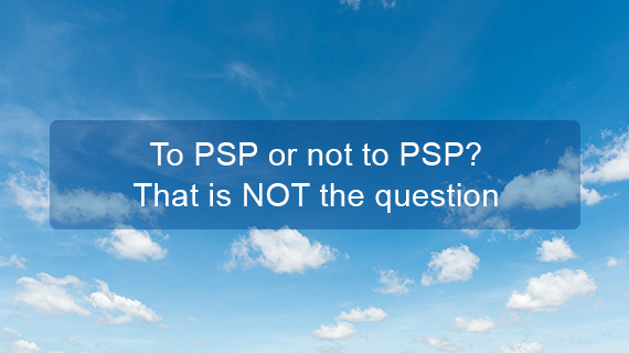 To PSP or not to PSP? That is NOT the question