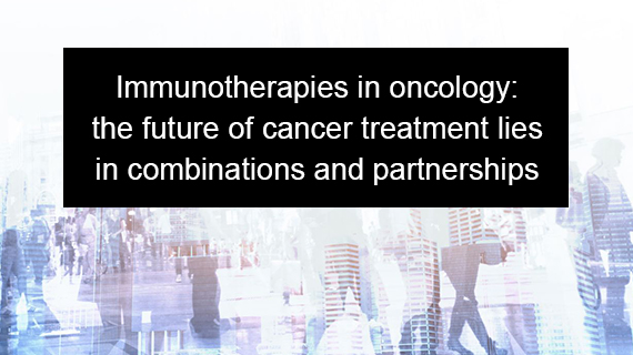 Immunotherapies in oncology: the future of cancer treatment lies in combinations and partnerships