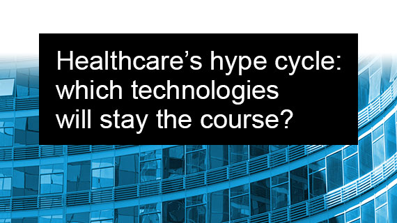 Healthcare's hype cycle: which technologies will stay the course?