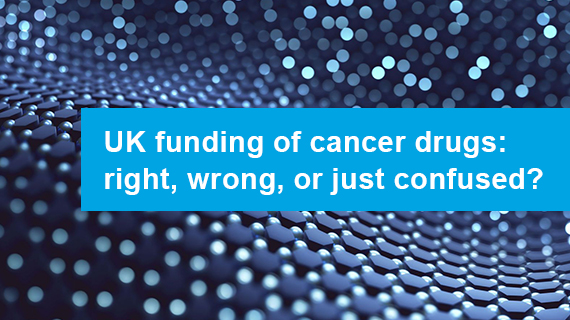 UK funding of cancer drugs: right, wrong, or just plain confused?