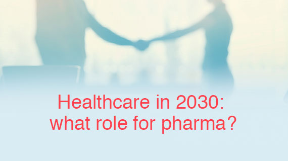 Healthcare in 2030: what role for pharma?