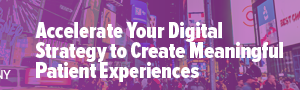 ePharma | Accelerate Your Digital Strategy to Create Meaningful Patient Experiences